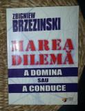 Zbigniew Brzezinski MAREA DILEMA A DOMINA SAU A CONDUCE Ed. Scripta 2005