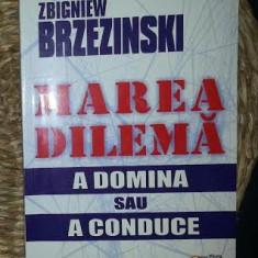 Zbigniew Brzezinski MAREA DILEMA A DOMINA SAU A CONDUCE Ed. Scripta 2005 - Carte Politica