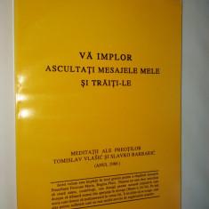 Va implor ascultati mesajele mele si traiti – le ( meditatii ale preotilor Tamislav Vlasic si Slavko Barbaric 1986 ) Ed. Tipofin 2000