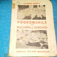 POGROMURILE DIN BUCOVINA SI DOROHOI de MARIUS MIRCU - Carte Istorie