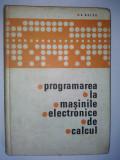 Programarea la masinile electronice de calcul - C. Belea Ed. Militara 1969, Alta editura