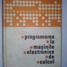 Programarea la masinile electronice de calcul - C. Belea Ed. Militara 1969 - Carti Electronica