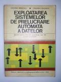 EXPLOATAREA SISTEMELOR DE PRELUCRARE AUTOMATA A DATELOR - CRISTINA MIRCESCU, CASIMIR MACARIE Ed. Didactica si pedagogica 1975, Alta editura