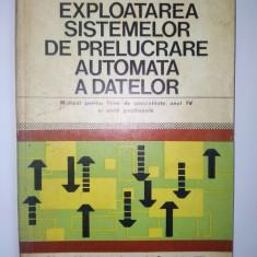 EXPLOATAREA SISTEMELOR DE PRELUCRARE AUTOMATA A DATELOR - CRISTINA MIRCESCU, CASIMIR MACARIE Ed. Didactica si pedagogica 1975