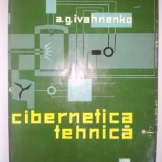 CIBERNETICA TEHNICA - A. G. Ivahnenko - Ed. Tehnica 1962 - Carte Cibernetica