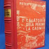 PETER FLEMING - O CALATORIE DE LA PEKING LA CASMIR - FUNDATIA PENTRU LITERATURA SI ARTA ''REGELE CAROL II'' - BUCURESTI - 1940