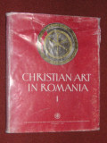 Christian art in Romania - vol. I ( Arta crestina in Romania - vol. I - sec. III-VI )