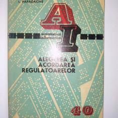 Alegerea si acordarea regulatoarelor - I. Papadache Ed. Tehnica 1975 - Carti Mecanica