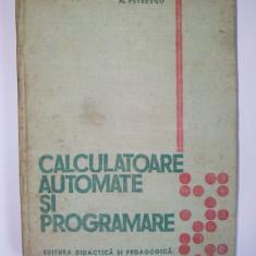 Calculatoare automate si programare Al. Petrescu Ed. Didactica si pedagogica 1973