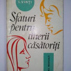 Sfaturi pentru tinerii casatoriti - I. Vinti Ed. Medicala 1975 - Carte dezvoltare personala