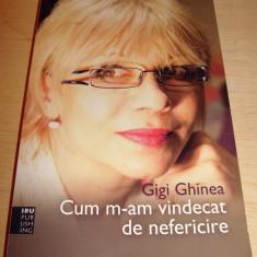 CUM M-AM VINDECAT DE NEFERICIRE - Gigi Ghinea - Roman, Anul publicarii: 2011