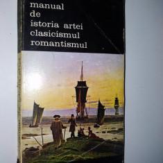 Manual de istoria artei - clasicismul, romantismul Ed. Meridiane - Carte Istoria artei