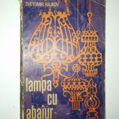 Lampa cu abajur - Svetomir Rajkov Ed. Eminescu 1972 - Roman