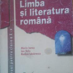 LIMBA SI LITERATURA ROMANA MANUAL PENTRU CLASA A X-A - Marin Iancu, Ion Balu, Rodica Lazarescu