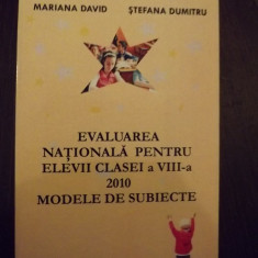EVALUAREA NATIONALA PENTRU ELEVII CLASEI A VIII-A 2010 - MODELE DE SUBIECTE - MARIANA DAVID, STEFANA DUMITRU - Carte Teste Nationale