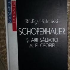 Schopenhauer si anii salbatici ai filozofiei : o biografie / Rüdiger Safranski Humanitas 1998 cartonata - Filosofie
