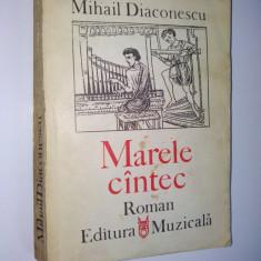 Marele cantec - roman - Mihail Diaconescu Ed. Muzicala 1987 - Carte Arta muzicala