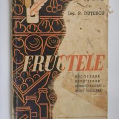 FRUCTELE RECOLTARE, DEPOZITARE, COMERCIALIZARE SI INDUSTRIALIZARE P.Dutescu an ap.1941 - Carti Industrie alimentara