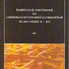 Habitatul medieval la curbura exterioara a Carpatilor in secolele X-XV - Anton Paragina - Istorie