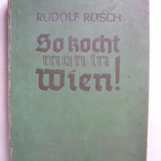 Rudolf Rosch - So kocht man in Wien! ( carte de bucate ) - 1939