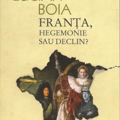 Lucian Boia - Franta, hegemonie sau declin? - Humanitas - 2010 - Carte Istorie