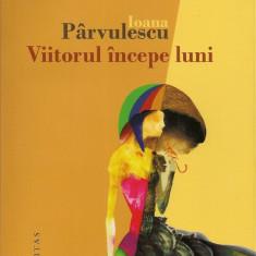 Ioana Parvulescu - Viitorul incepe luni - Humanitas - 2012 - Roman