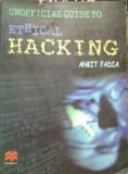 HACKING  GHIDUL NEOFICIAL AL HACKING-ULUI ETIC ( lb engleza) UNOFFICIAL GUIDE TO ETHICAL HACKING de ANKIT FADIAn