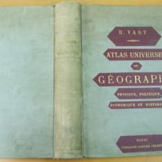 H. Vast Atlas universel de geographie phisique, politique, economique et historique Paris inceput de secol XX 164 harti color, Alta editura