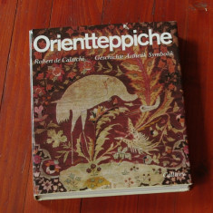 Carte - limba germana --- Robert de Calatchi - Orientteppiche - Geschichte asthetik symbolik - 1979 - 246 pagini - format mare cu supracoperta !!! - Carte traditii populare