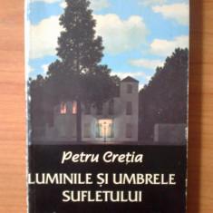 P Luminile si umbrele sufletului - Petru Cretia - Filosofie