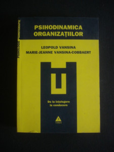 LEOPOLD S. VANSINA - PSIHODINAMICA ORGANIZATIILOR, DE LA INTELEGERE LA CONDUCERE