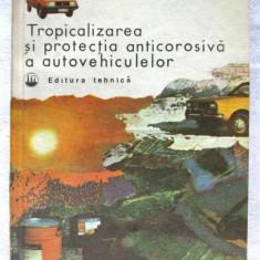 """""""TROPICALIZAREA SI PROTECTIA ANTICOROSIVA A AUTOVEHICULELOR"""", A. Brebenel / R. Verpoler / D/ Vochin, 1982. Absolut noua - Carti auto"""
