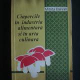 MITRITA BAHRIM - CIUPERCILE IN INDUSTRIA ALIMENTARA SI IN ARTA CULINARA {1979} - Roman