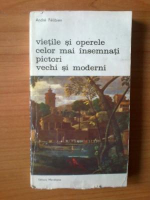 u2 Andre Felibien - Vietile si operele celor mai insemnati pictori vechi si moderni foto