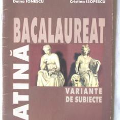 """LATINA BACALAUREAT - VARIANTE DE SUBIECTE"", Doina Ionescu / C. Isopescu, 2003, Alta editura"