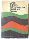GHID PENTRU COMBATEREA EROZIUNII SOLULUI,  Mihai Gheorghe / V. Ionescu, 1968, Alta editura
