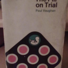 Paul Vaughan - The Pill on trial - Carte in engleza