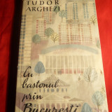 Tudor Arghezi - Cu Bastonul prin Bucuresti- Prima Ed. 1961 - Carte de calatorie