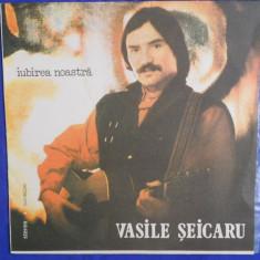 {DISC VINYL} VASILE SEICARU - IUBIREA NOASTRA (vinil, ELECTRECORD) - Muzica Folk