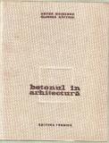Anton Moisescu/Eleodor Saftoiu-Betonul in arhitectura, Alta editura, 1964