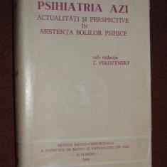 Psihiatria azi - sub redactia T. Pirozynsky - Carte Psihiatrie