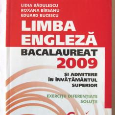 """LIMBA ENGLEZA - BACALAUREAT 2009 SI ADMITERE IN INVATAMANTUL SUPERIOR. Exercitii,solutii"", L. Badulescu / R. Birsanu / E. Bucescu, 2008. Absolut noua, Alta editura"