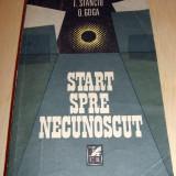 START SPRE NECUNOSCUT - I. Stanciu / O. Goga - Roman, Anul publicarii: 1988