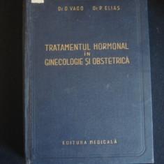 O. VAGO * P. ELIAS - TRATAMENTUL HOMONAL IN GINECOLOGIE SI OBSTRETICA {1957} - Carte Obstretica Ginecologie