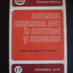 GHEORGHE TELEMAN - ABDOMENUL GHIRURGICAL ACUT IN OBSTETRICA SI GINECOLOGIE * ELEMENTE DE DIAGNOSTIC SI TRATAMENT {1979} - Carte Obstretica Ginecologie