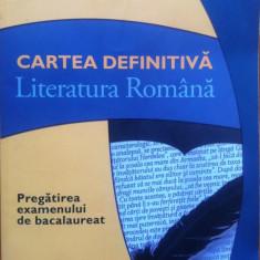 CARTEA DEFINITIVA LITERATURA ROMANA PREGATIREA EXAMENULUI DE BACALAUREAT - Teste Bacalaureat