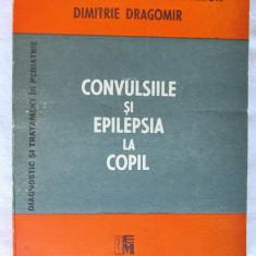 CONVULSIILE SI EPILEPSIA LA COPIL, Valeriu Popescu /C. Arion/Dragomir,1989. Noua, Alta editura
