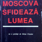MOSCOVA SFIDEAZA LUMEA - Ion Ratiu (prefata de Brian Crozier) - Istorie