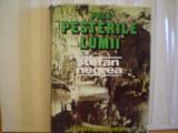STEFAN  NEGREA - PRIN  PESTERILE  LUMII - JURNALUL  UNUI  SPEOLOG  ROMAN - CONTINE  DESENE , SCHITE , FOTOGRAFII  ALE  AUTORULUI - CARTONATA  -