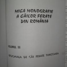 Ing. Radu Bellu, Mica monografie a cailor ferate din Romania, volumul III, Regionala Timisoara - Carte Monografie